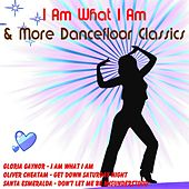 I Am What I Am & More Dancefloor Classics by Various Artists