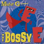 The Bossy E by Mister G