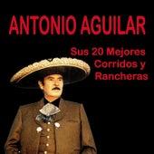 Sus 20 Mejores Corridos y Rancheras by Antonio Aguilar