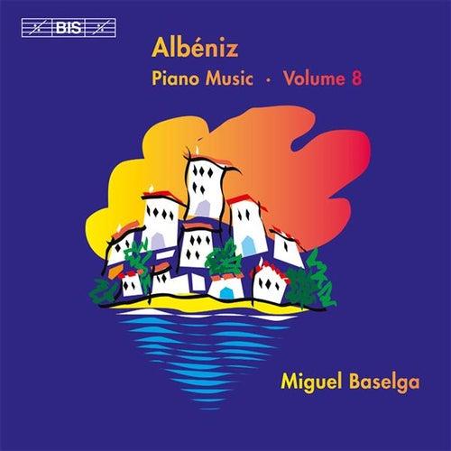 Albéniz: Complete Piano Music, Vol. 8 by Miguel Baselga