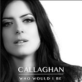 Who Would I Be by Callaghan