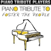 Piano Tribute to Foster the People by Piano Tribute Players