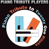 Piano Tribute to Twenty One Pilots by Piano Tribute Players