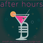 After Hours - Smooth, Sexy Instrumental Jazz Lounge Music with Henry Mancini, Dick Hyman, Ronnie Price, And More! by Various Artists