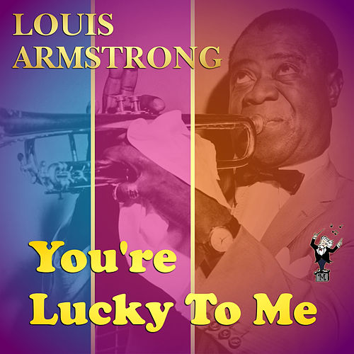 You're Lucky to Me by Louis Armstrong