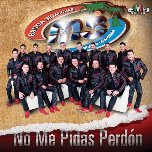 No Me Pidas Perdón by Banda Sinaloense MS de Sergio Lizarraga