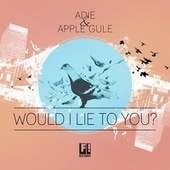Would I Lie to You by Adie