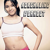 Adrenaline Workout (The Best Music for Aerobics, Pumpin' Cardio Power, Plyo, Exercise, Steps, Barré, Curves, Sculpting, Abs, Butt, Lean, Twerk, Slim Down Fitness Workout) by Various Artists