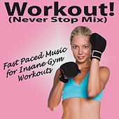 Workout! (Never Stop Mix) (Fast Paced Musis for Insane Gym Workouts) by Various Artists