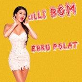 Çilli Bom by Ebru Polat