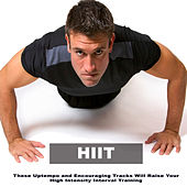 Hiit (These Uptempo and Encouraging Tracks Will Raise Your High Intensity Interval Training) by Various Artists