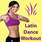 Latin Dance Workout (Latin Dance Workout - Fire Up Your Cardio Workout With the Perfect Mix of High Energy Latin Dance Hits!) by Various Artists