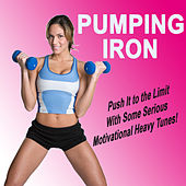 Pumping Iron (Push It to the Limit With Some Serious Motivational Heavy Tunes!) by Various Artists