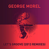 Let's Groove (2013 Remixes) by George Morel