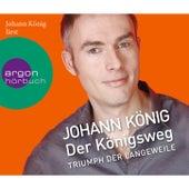 Der Königsweg - Triumph der Langeweile (Ungekürzte Fassung) by Johann König