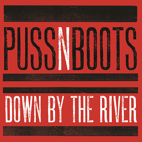Down By The River by Puss N Boots