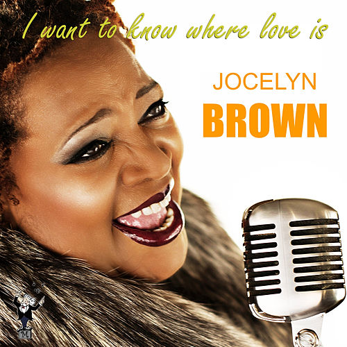 I Want to Know Where Love Is by Jocelyn Brown