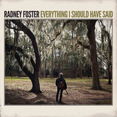Everything I Should Have Said by Radney Foster