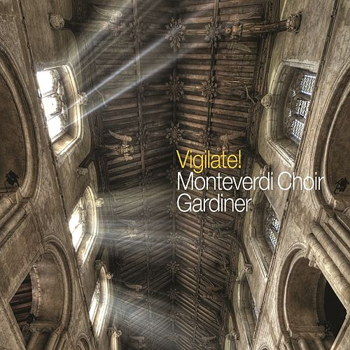 Vigilate! by The Monteverdi Choir