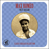 Wet Dream: Classic Reggae Collection by Max Romeo