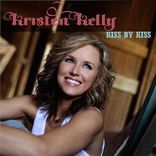 Kiss By Kiss by Kristen Kelly