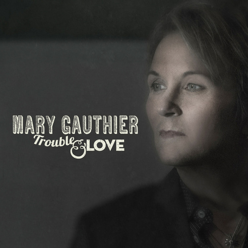 Trouble and Love von Mary Gauthier