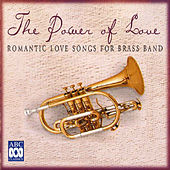 The Power of Love: Romantic Love Songs for Brass Band by Various Artists