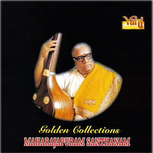 Golden Collections - Maharajapuram Santhanam by Maharajapuram Santhanam