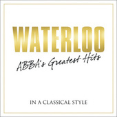 Waterloo - Abba's Greatest Hits In A Classical Style by Various Artists