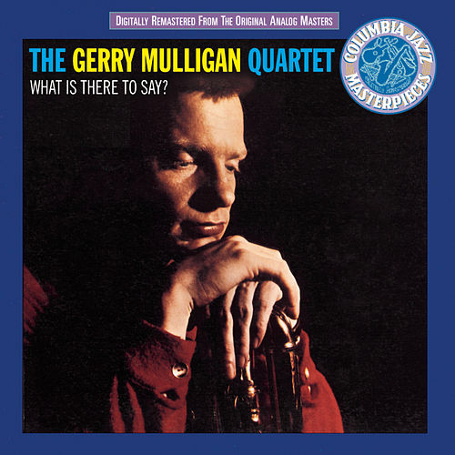 What Is There To Say? by Gerry Mulligan