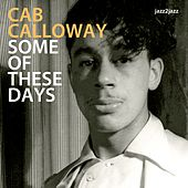 Some of These Days by Cab Calloway