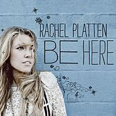 Be Here by Rachel Platten