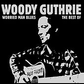 Worried Man Blues - The Best Of by Woody Guthrie