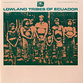 Lowland Tribes Of Ecuador by Various Artists
