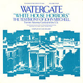 Watergate, Vol.4: White House Horrors: The Testimony of John Mitchell, Former Attoryney General of the U.S. by Various Artists