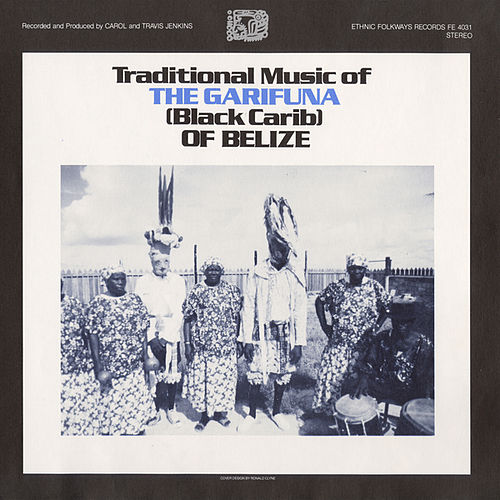 Traditional Music of the Garifuna of Belize by Various Artists