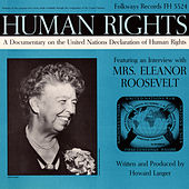 Human Rights: A Documentary on the United Nations Declaration of Human Rights by Eleanor Roosevelt