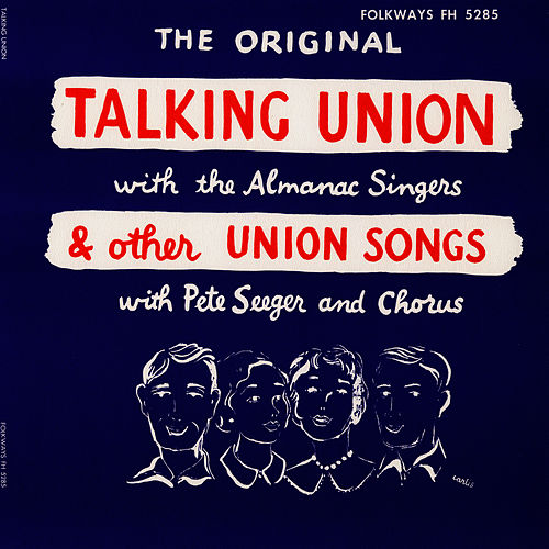 Talking Union and Other Union Songs by Almanac Singers
