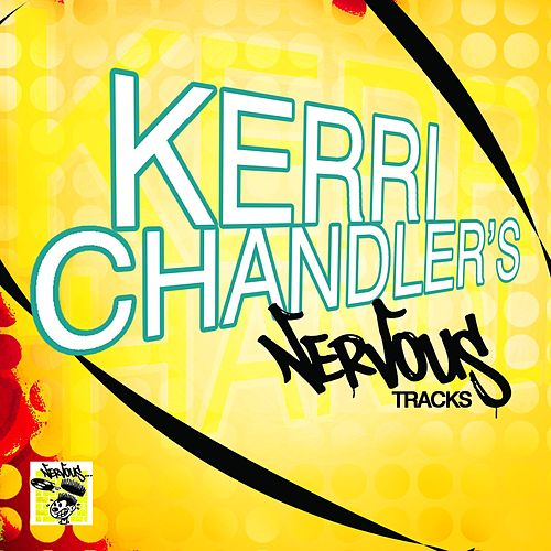 Kerri Chandler's Nervous Tracks by Kerri Chandler