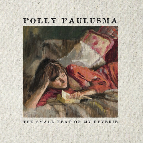 The Small Feat of My Reverie by Polly Paulusma
