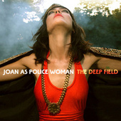 The Deep Field by Joan As Police Woman