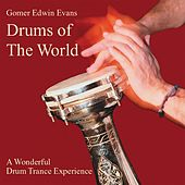 Drums of the World: A Wonderful Drum Trance Experience by Gomer Edwin Evans