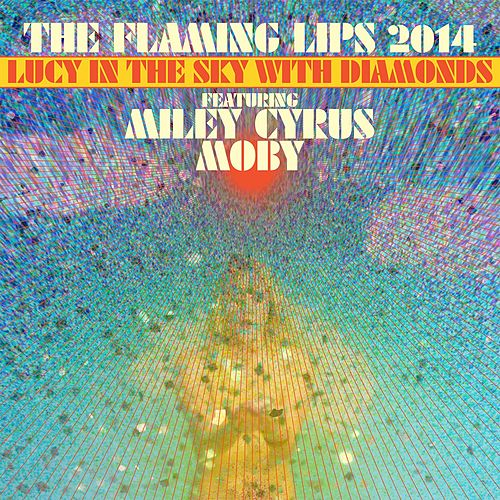 Lucy In The Sky With Diamonds [feat. Miley Cyrus and Moby] by The Flaming Lips