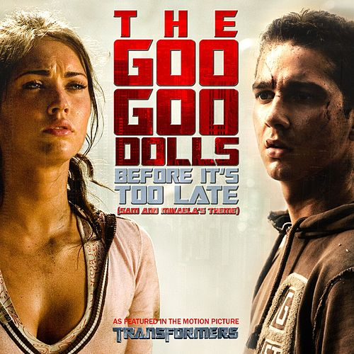 Before It's Too Late [Sam and Mikaela's Theme] by Goo Goo Dolls