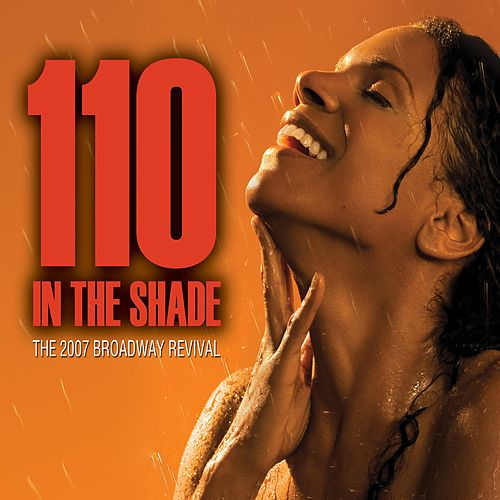 110 In The Shade: The 2007 Broadway Revival by Various Artists