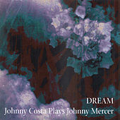 Dream: Johnny Costa Plays Johnny Mercer von Johnny Costa