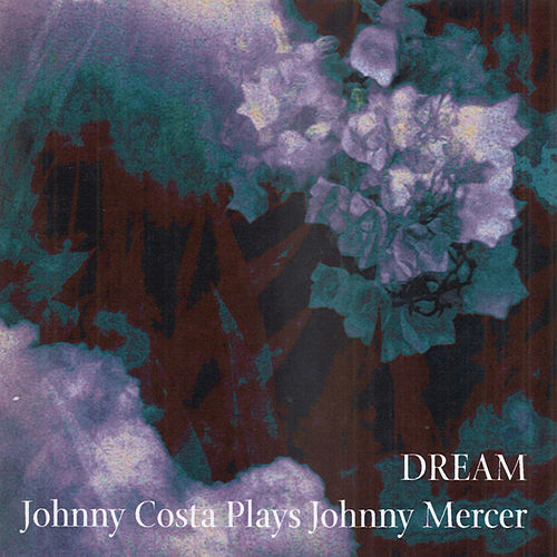 Dream: Johnny Costa Plays Johnny Mercer by Johnny Costa
