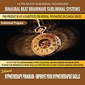 Hypnotherapy Program: Improve Your Hypnotherapist Skills by Binaural Beat Brainwave Subliminal Systems