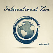 International Zen, Vol. 2 (25 Relaxing Melodies from Around the World to Help You Unwind) by Various Artists
