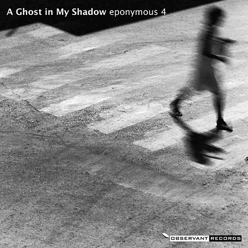 A Ghost in My Shadow by Eponymous 4
